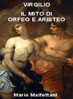 Mario Malfettani (a cura di) - Virgilio il mito di Orfeo e Aristeo  (2012)