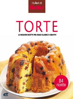 I Libri di Oggi Cucino - Torte. Le migliori ricette per dolci classici e creativi (2012)