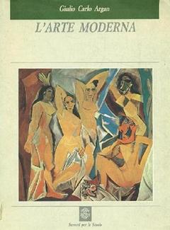 Giulio Carlo Argan - L'arte moderna. Dall'illuminismo ai movimenti contemporanei (1988)