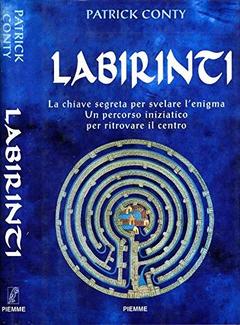 Patrick Conty - Labirinti. La chiave segreta per svelare l'enigma (1997)