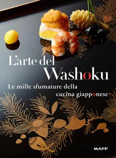 AA. VV. - L'arte del Washoku. Le mille sfumature della cucina giapponese (2014)