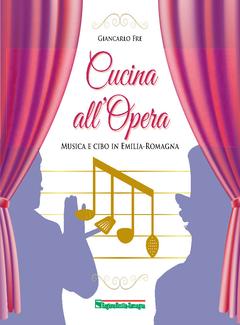 Giancarlo Fre - Cucina all'Opera. Musica e cibo in Emilia-Romagna (2013)