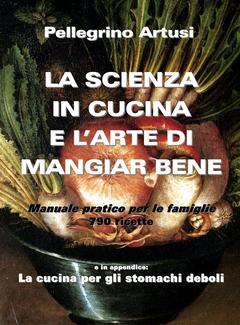 Pellegrino Artusi - La scienza in cucina e l'Arte di mangiar bene (2015)