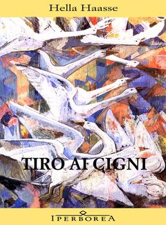 Hella Haasse - Tiro ai cigni (2004)