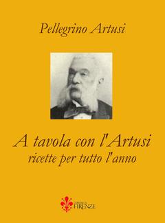 Pellegrino Artusi - A tavola con l'Artusi. Ricette per tutto l'anno (2009)