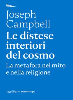 Joseph Campbell - Le distese interiori del cosmo. La metafora nel mito e nella religione (2020)