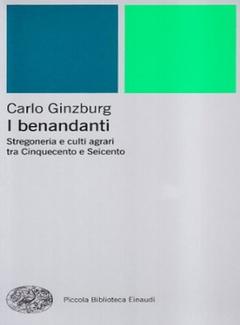 Carlo Ginzburg - I benandanti. Stregoneria e culti agrari tra Cinquecento e Seicento (2002)