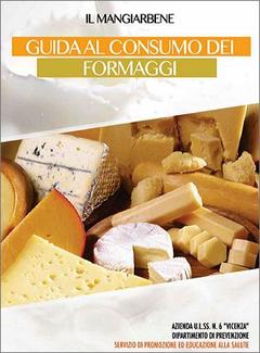 Aa. Vv. - Guida al consumo dei formaggi. A cura dei Dott. Gabriele Poli e Celestino Piz (2014)