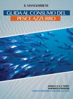 Aa. Vv. - Guida al consumo del pesce azzurro. A cura del Dott. Gabriele Poli (2013)