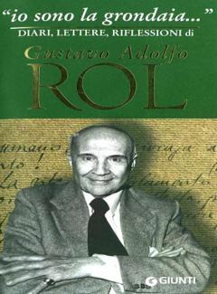 Gustavo Adolfo Rol - Io sono la grondaia... Diari, lettere, riflessioni di Gustavo Adolfo Rol (2000)