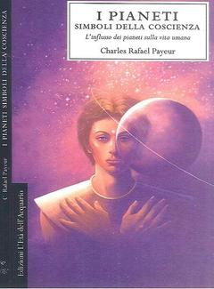Charles Rafael Payeur - I pianeti simboli della coscienza. L'influsso dei pianeti sulla vita umana (1996)