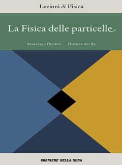 Daniele del Re, Marcella Diemoz (a cura di) - La fisica delle particelle (2018)