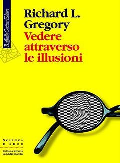 Richard L. Gregory - Vedere attraverso le illusioni (2010)
