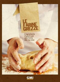 GMI - Ricettario Le farine grezze. L'ingrediente di gusto per dare forma alle tue idee (2012)