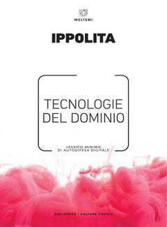 Ippolita - Tecnologie del dominio. Lessico minimo di autodifesa digitale (2017)