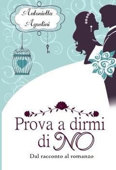 Antonietta Agostini - Prova a dirmi di no (2016)