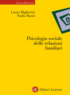 Laura Migliorini, Nadia Rania - Psicologia sociale delle relazioni familiari. Identità, progetti, traiettorie (2014)
