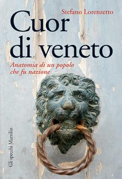 Stefano Lorenzetto - Cuor di veneto (2010)