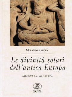 Miranda Green - Le divinità solari dell'antica Europa. Dal 2000 a.C. al 400 d.C. (1995)