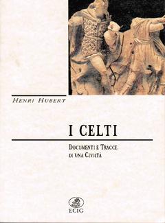 Henri Hubert - I Celti. Documenti e tracce di una civiltà (1997)