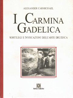 Alexander Carmichael - I Carmina Gadelica. Sortilegi e invocazioni dell'arte druidica (1999)