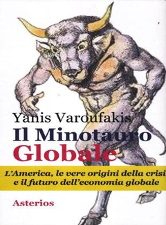 Yaris Varoufakis - Il Minotauro globale. L'America, le vere origini della crisi e il futuro dell'economia globale (2012)