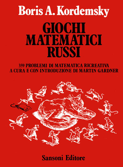 Boris A. Kordemsky - Giochi matematici russi. 395 problemi di matematica ricreativa a cura e con introduzione di Martin Gardner (1982)