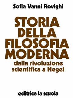 Sofia Vanni Rovighi - Storia della filosofia moderna. Dalla rivoluzione scientifica a Hegel (2014)