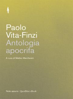 Paolo Vita-Finzi - Antologia apocrifa. A cura di Matteo Marchesini (2015)