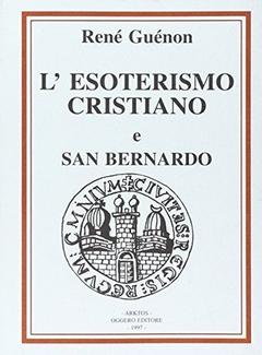 René Guénon - L'Esoterismo cristiano e San Bernardo (1997)