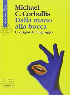 Michael C. Corballis - Dalla mano alla bocca. Le origini del linguaggio (2008)