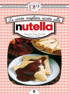 Alessandra Tarissi De Jacobis, Francesca Gualdi - Le cento migliori ricette alla Nutella (2012)