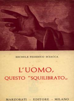 """Michele Federico Sciacca - L'uomo, questo """"squilibrato"""". Saggio sulla condizione umana (1973)"""