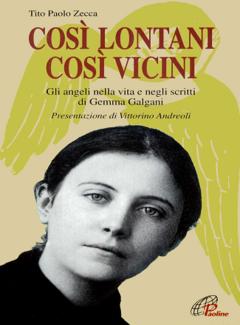 Tito Paolo Zecca - Così lontani così vicini. Gli angeli nella vita e negli scritti di Gemma Galgani (1998)