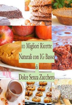 Dolce Senza Zucchero - 10 Migliori Ricette con IG Basso (2013)