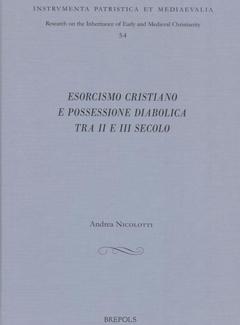 Andrea Nicolotti - Esorcismo cristiano e possessione diabolica tra II e III secolo (2011)