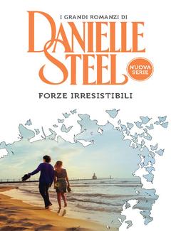 Danielle Steel - Forze irresistibili (2016)