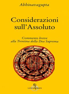 Abhinavagupta - Considerazioni sull'Assoluto. Commento breve alla Trentina della Dea Suprema (1998)