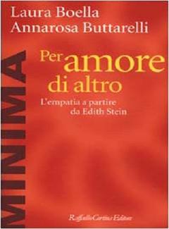 Laura Boella, Annarosa Buttarelli - Per amore di altro. L'empatia a partire da Edith Stein (2000)