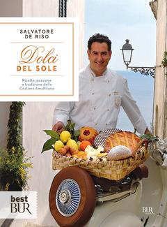 Salvatore De Riso - Dolci del sole. Ricette, passione e tradizione della Costiera Amalfitana (2013)