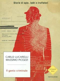 Carlo Lucarelli, Massimo Picozzi - Il genio criminale. Storie di spie, ladri e truffatori (2009)