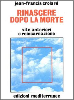 Jean Francis Crolard - Rinascere dopo la morte. Vite anteriori e reincarnazione (2000)