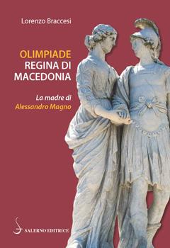 Lorenzo Braccesi - Olimpiade, regina di Macedonia (2019)