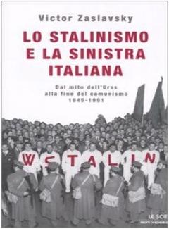 Victor Zaslavsky - Lo stalinismo e la sinistra italiana. Dal mito dell'Urss alla fine del comunismo. 1945-1991 (2004)
